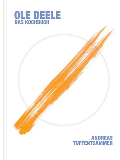 """""""Ole Deele – Das Kochbuch"""" – Andreas Tuffentsammer"""