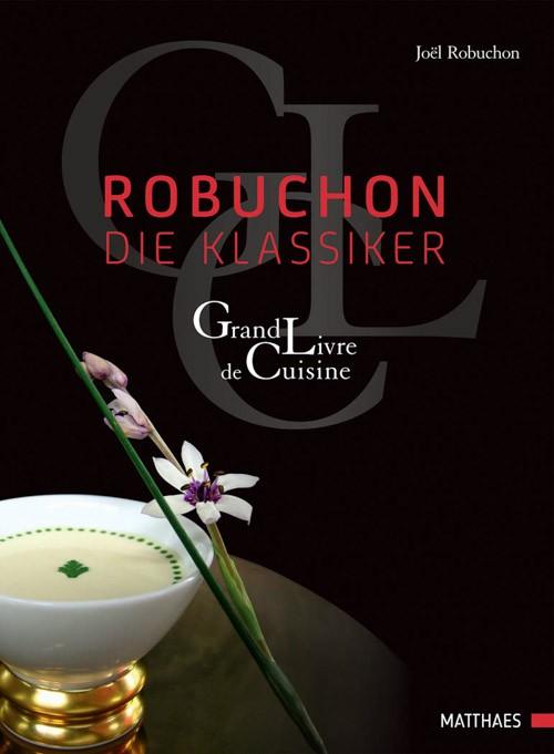 """""""Robuchon – Die Klassiker: Grand Livre de Cuisine"""""""