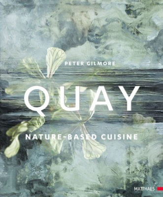 """Quay – natured based cuisine"" – Peter Gilmore"