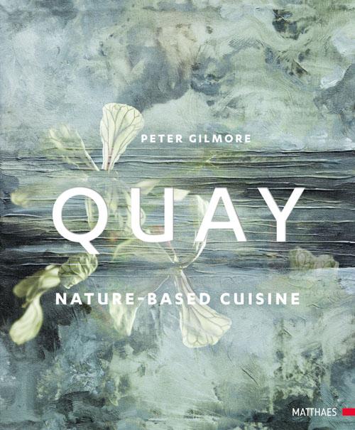 """Quay – natured based cuisine"" – Peter Gilmore"