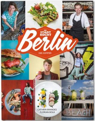 """Berlin: Das Sommer-Kochbuch: Die Stadt kocht"" - Cathrin Brandes & Florian Bolk"