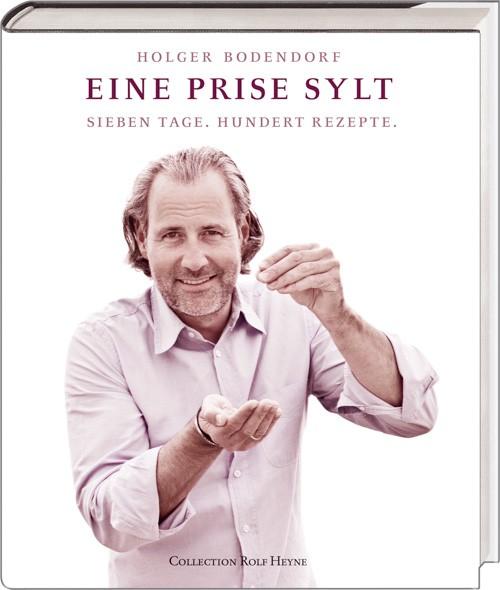 """Eine Prise Sylt: Sieben Tage. Hundert Rezepte."" | Holger Bodendorf"