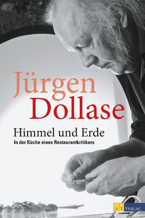 """""""Himmel und Erde – In der Küche eines Restaurantkritikers"""" Jürgen Dollase"""
