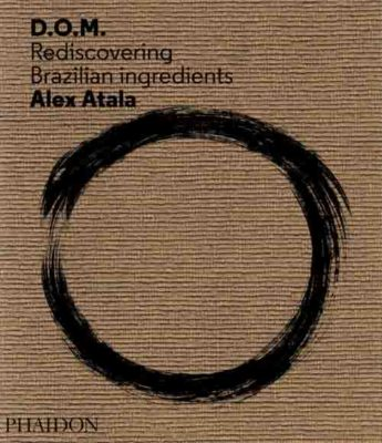 """D.O.M: Rediscovering Brazilian Ingredients by Alex Atala"" - Alex Atala"