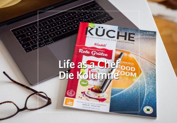 Life as a Chef • Die Kolumne im Küche Magazin · Berliner Speisemeisterei