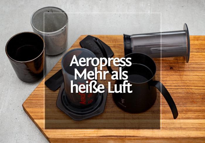 Aeropress • Mehr als nur heiße Luft!